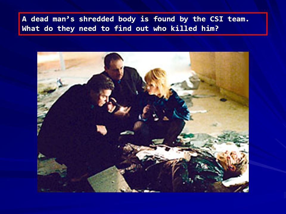 A dead man's shredded body is found by the CSI team