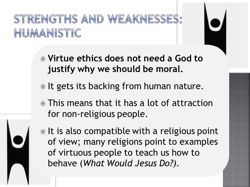 Strengths and weaknesses: humanistic