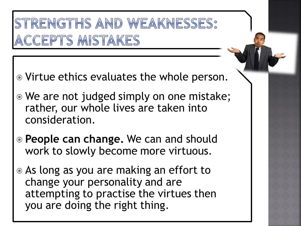 Strengths and weaknesses: accepts mistakes
