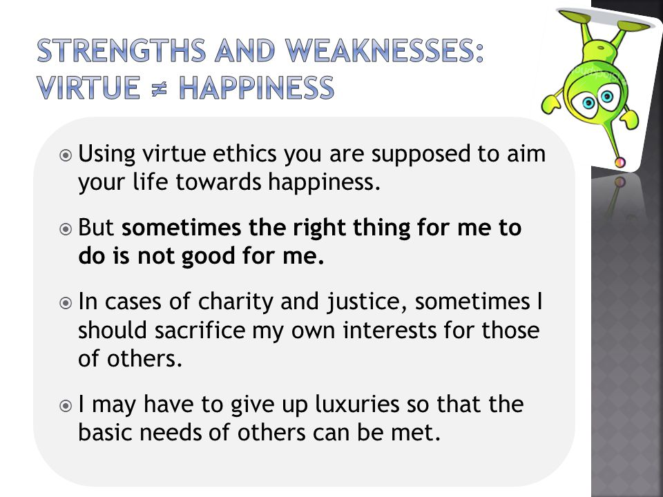 Strengths and weaknesses: virtue ≠ happiness