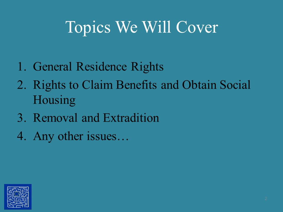 Topics We Will Cover General Residence Rights