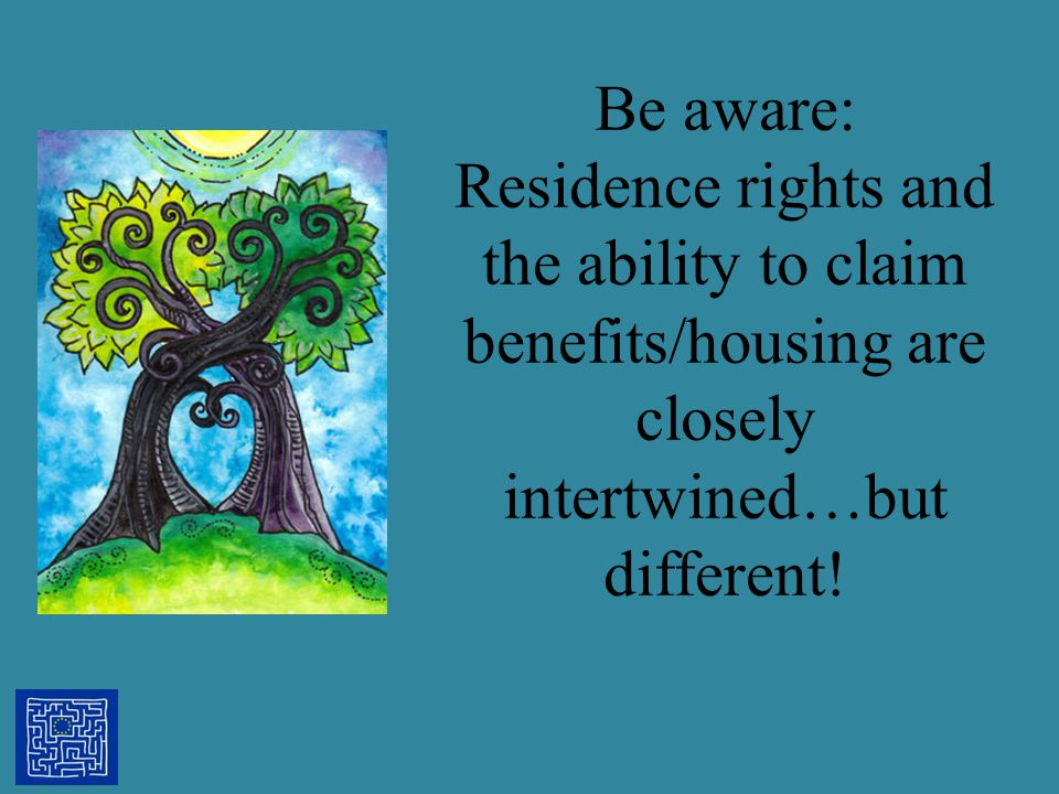 Be aware: Residence rights and the ability to claim benefits/housing are closely intertwined…but different!