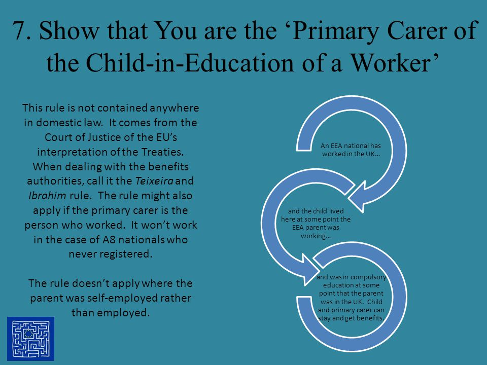 7. Show that You are the 'Primary Carer of the Child-in-Education of a Worker'
