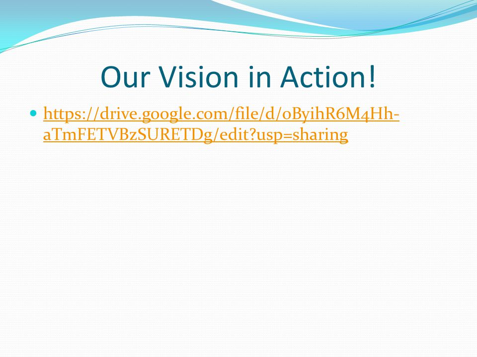 Our Vision in Action! https://drive.google.com/file/d/0ByihR6M4Hh-aTmFETVBzSURETDg/edit usp=sharing
