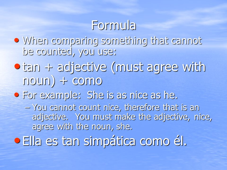 tan + adjective (must agree with noun) + como