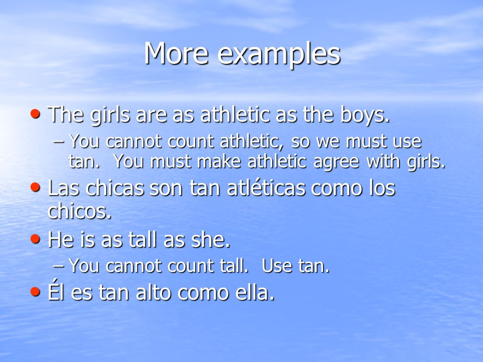 More examples The girls are as athletic as the boys.