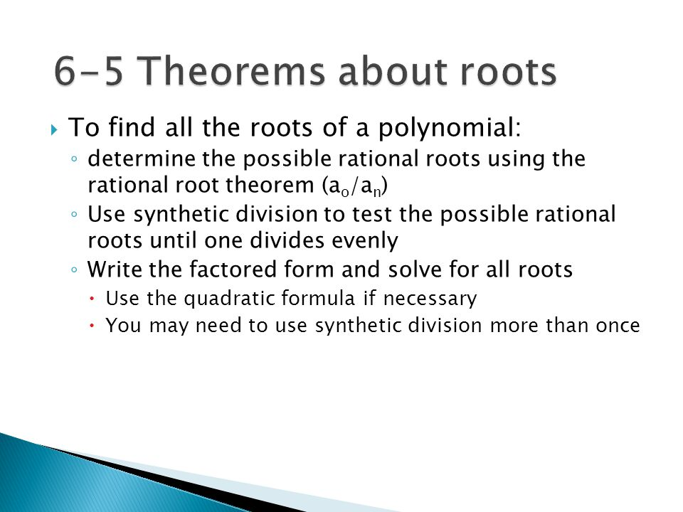 6-5 Theorems about roots To find all the roots of a polynomial: