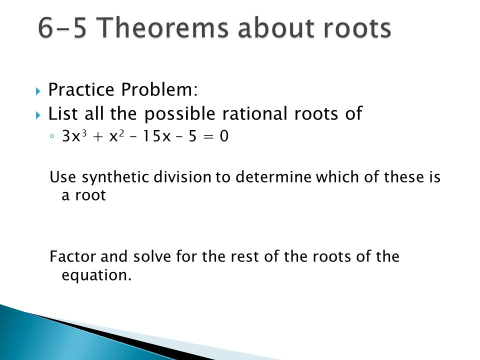 6-5 Theorems about roots Practice Problem: