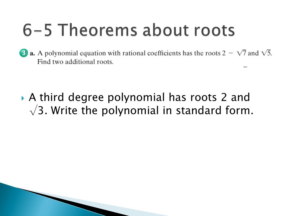 6-5 Theorems about roots A third degree polynomial has roots 2 and √3.