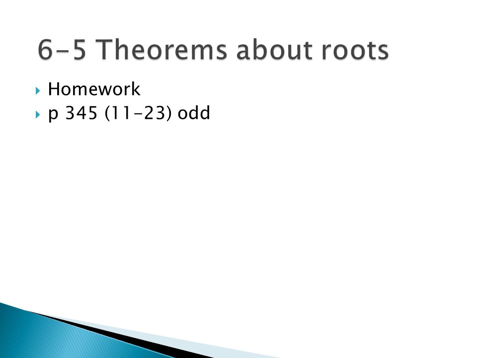 6-5 Theorems about roots Homework p 345 (11-23) odd