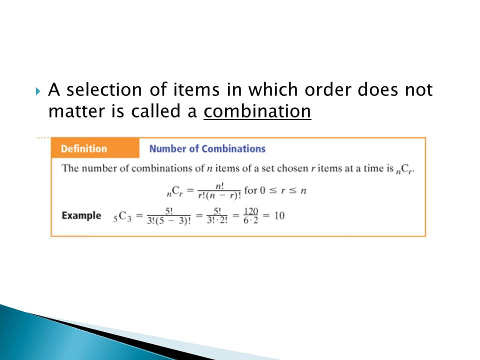 A selection of items in which order does not matter is called a combination