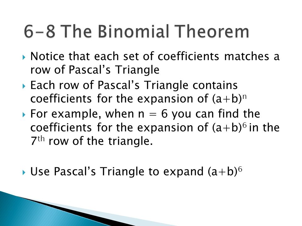 6-8 The Binomial Theorem Notice that each set of coefficients matches a row of Pascal's Triangle.