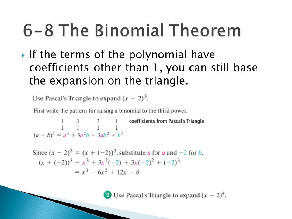6-8 The Binomial Theorem If the terms of the polynomial have coefficients other than 1, you can still base the expansion on the triangle.