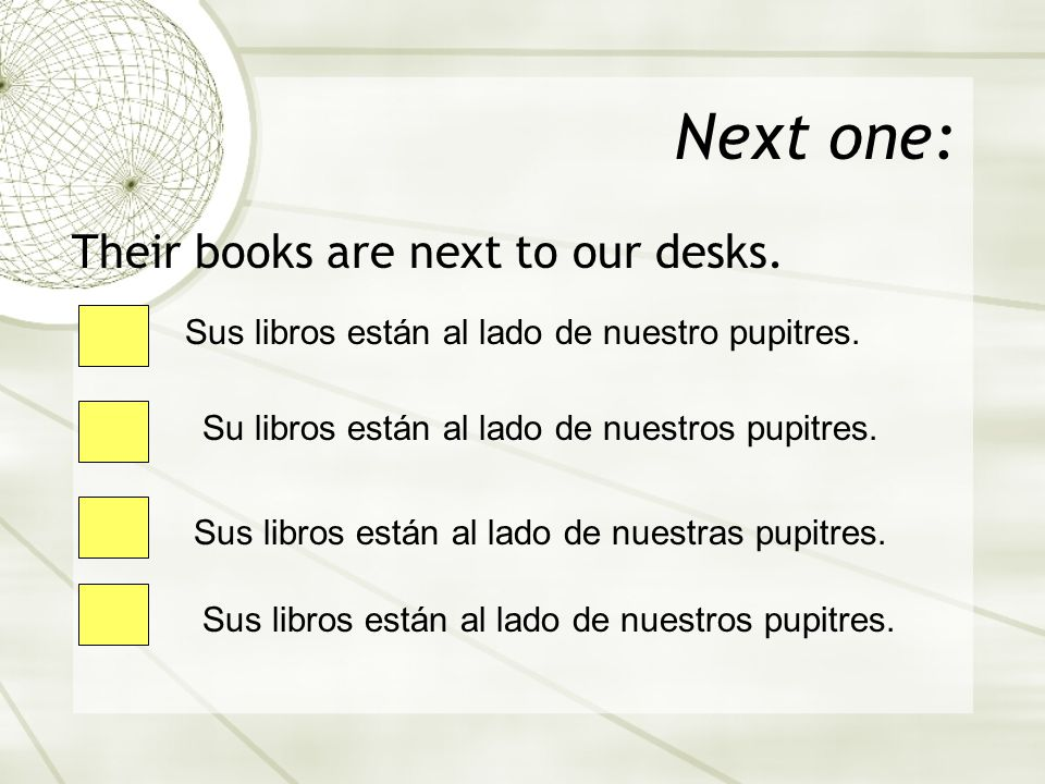 Next one: Their books are next to our desks.