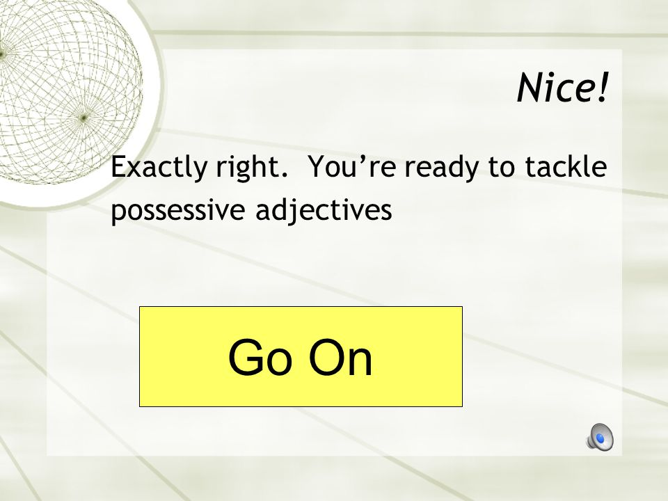 Go On Nice! Exactly right. You're ready to tackle