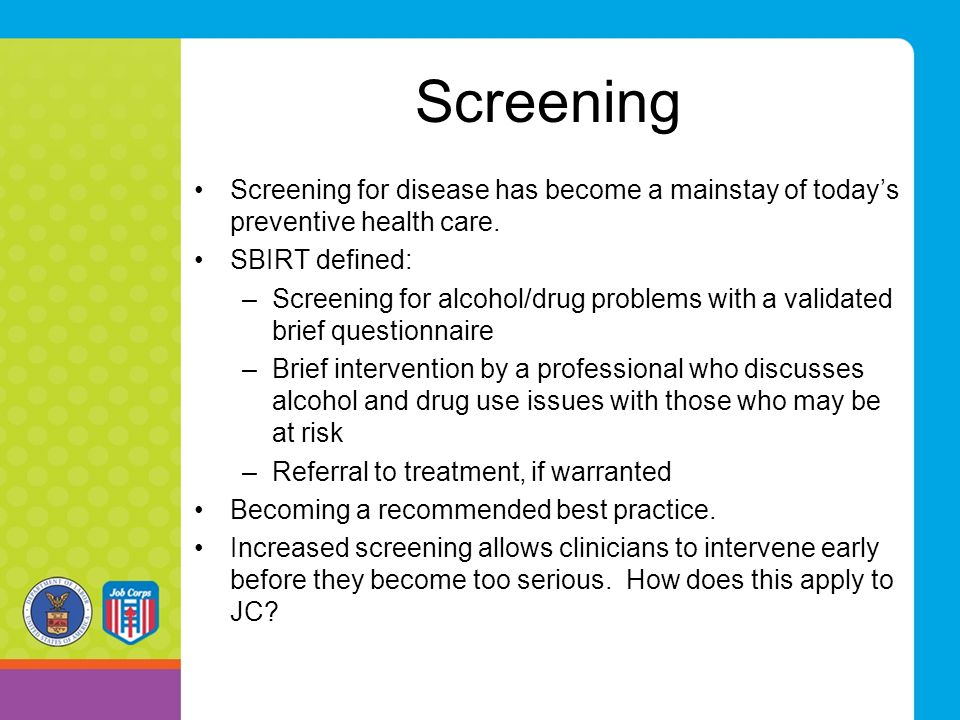 Screening Screening for disease has become a mainstay of today's preventive health care. SBIRT defined:
