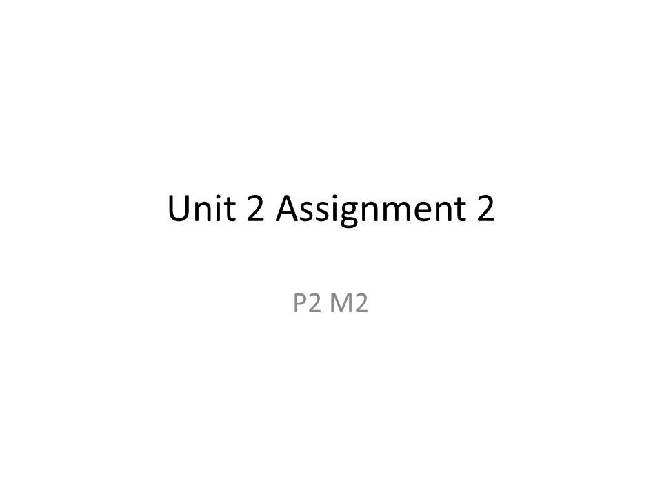 Unit 2 Assignment 2 P2 M2