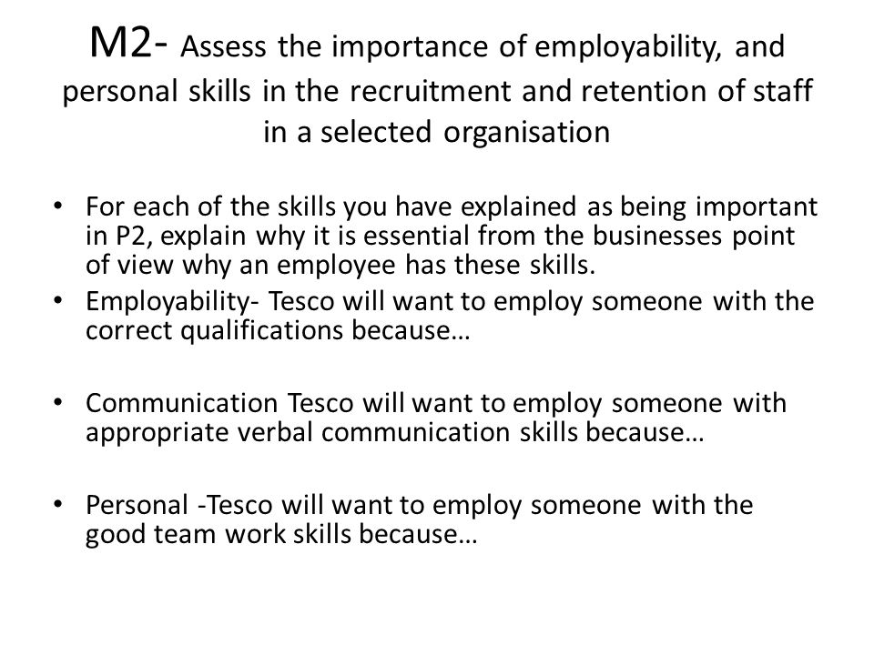 M2- Assess the importance of employability, and personal skills in the recruitment and retention of staff in a selected organisation
