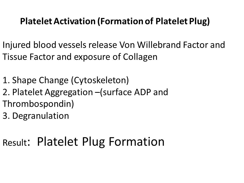 Platelet Activation (Formation of Platelet Plug) Injured blood vessels release Von Willebrand Factor and Tissue Factor and exposure of Collagen 1.