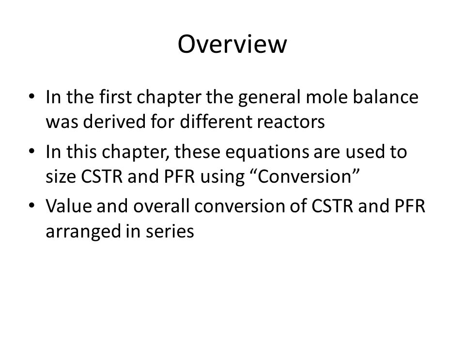 Overview In the first chapter the general mole balance was derived for different reactors.