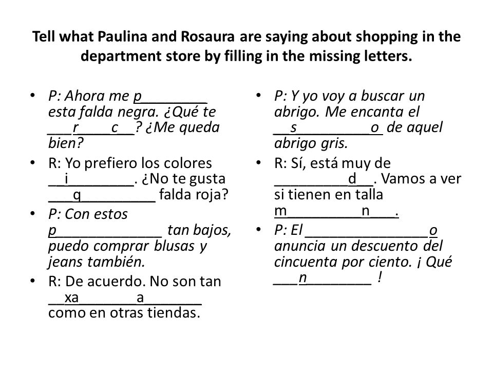 Tell what Paulina and Rosaura are saying about shopping in the department store by filling in the missing letters.