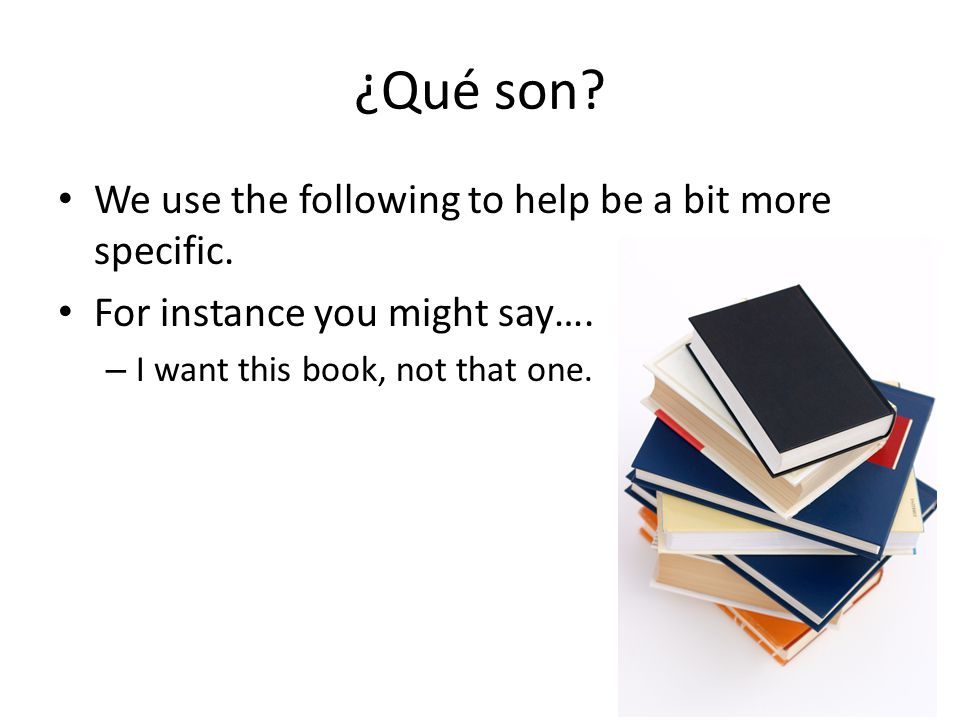¿Qué son We use the following to help be a bit more specific.