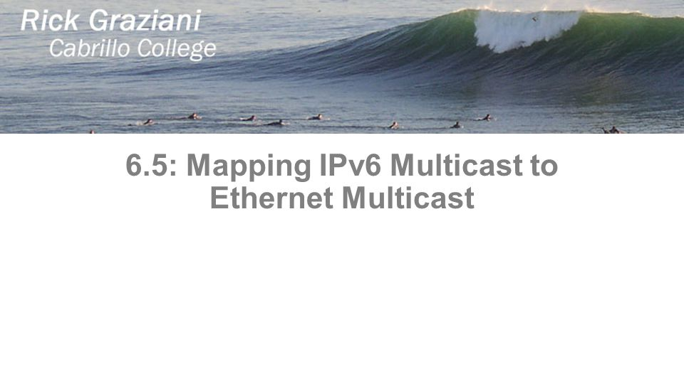 6.5: Mapping IPv6 Multicast to Ethernet Multicast