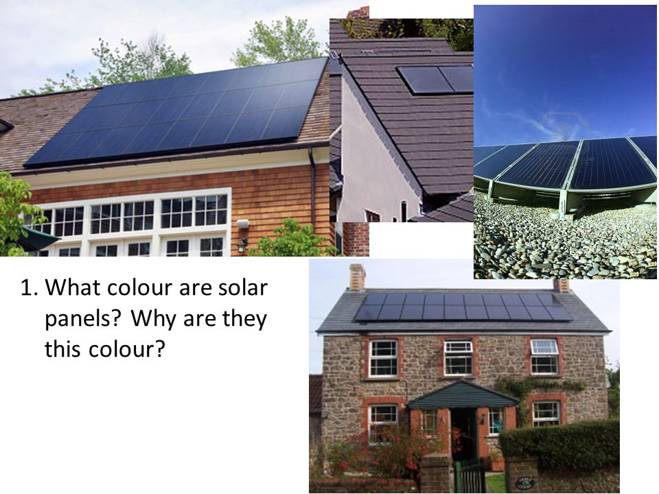What colour are solar panels Why are they this colour