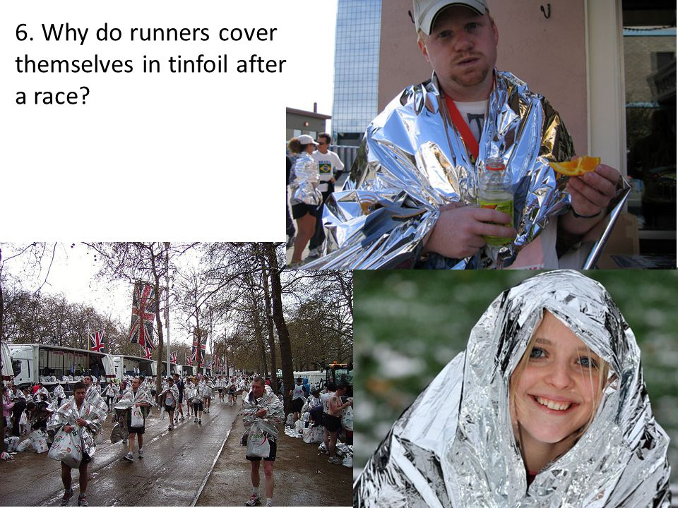6. Why do runners cover themselves in tinfoil after a race