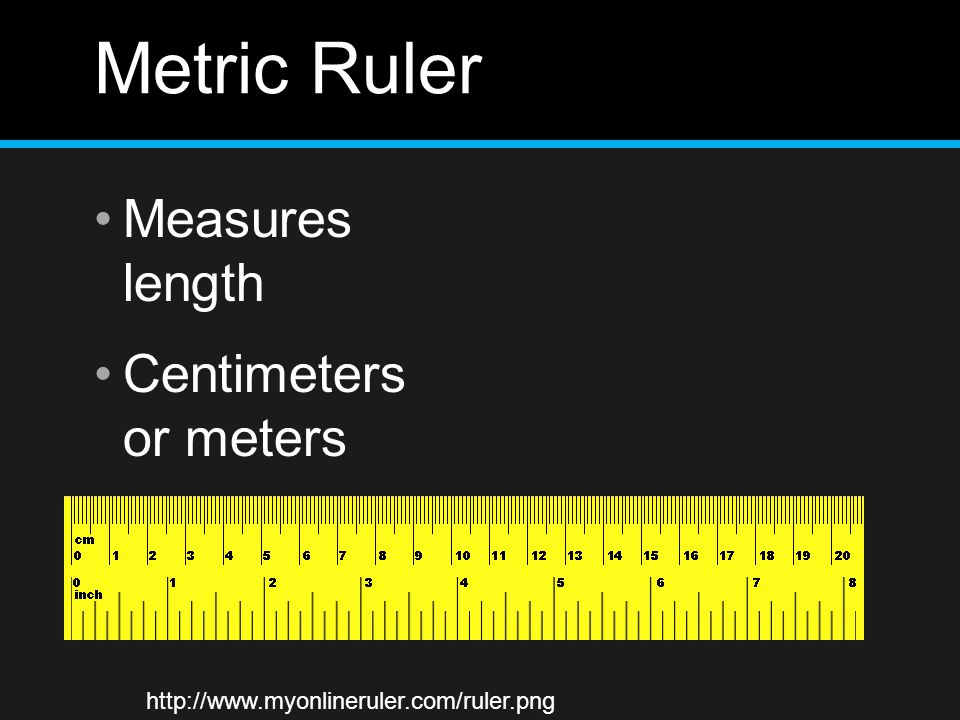 Metric Ruler Measures length Centimeters or meters