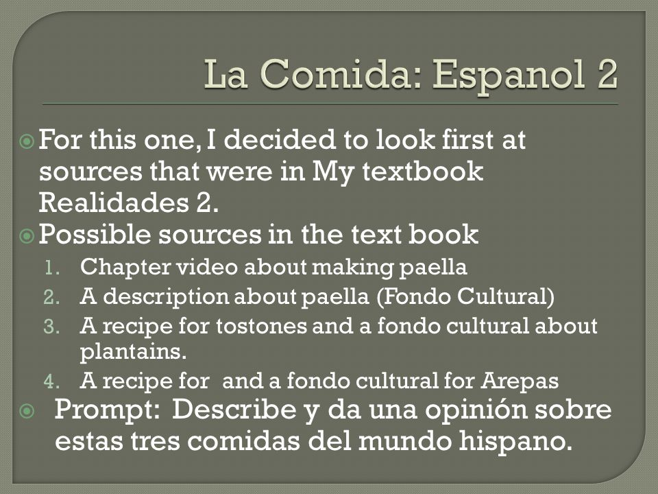 La Comida: Espanol 2 For this one, I decided to look first at sources that were in My textbook Realidades 2.