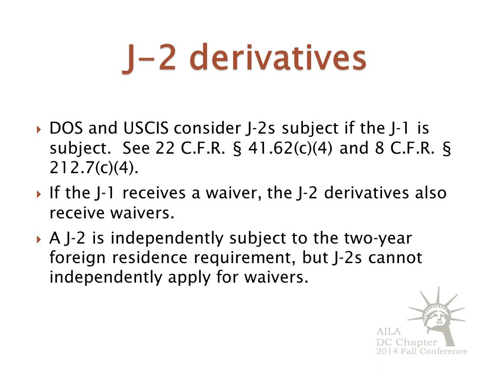 J-2 derivatives DOS and USCIS consider J-2s subject if the J-1 is subject. See 22 C.F.R. § 41.62(c)(4) and 8 C.F.R. § 212.7(c)(4).