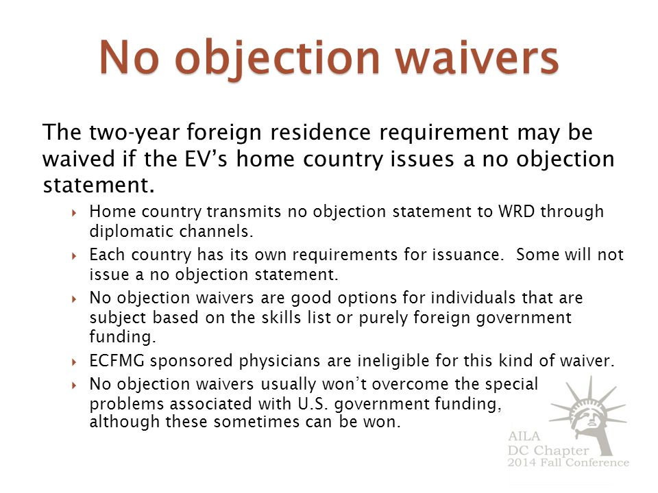 No objection waivers The two-year foreign residence requirement may be waived if the EV's home country issues a no objection statement.