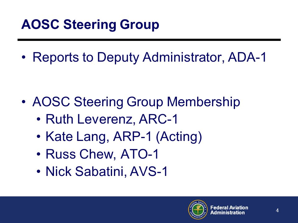 AOSC Steering Group Reports to Deputy Administrator, ADA-1. AOSC Steering Group Membership. Ruth Leverenz, ARC-1.