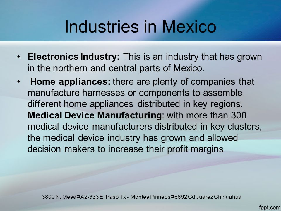 Industries in Mexico Electronics Industry: This is an industry that has grown in the northern and central parts of Mexico.