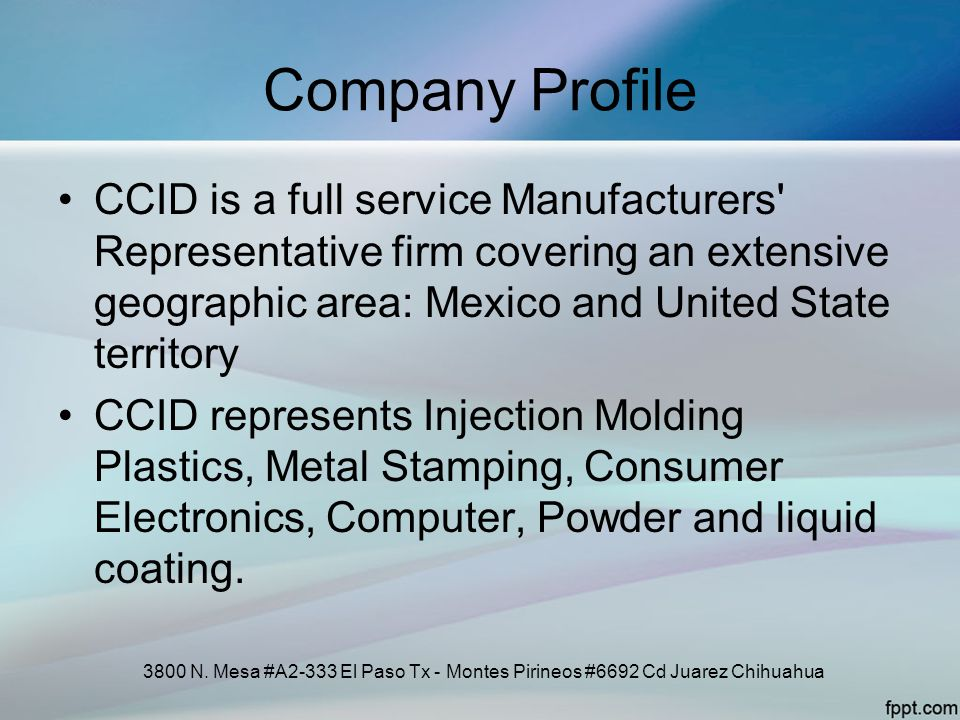 Company Profile CCID is a full service Manufacturers Representative firm covering an extensive geographic area: Mexico and United State territory.
