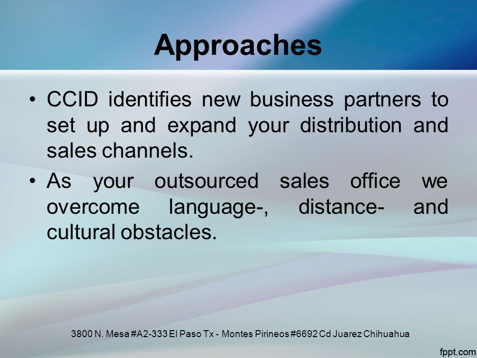 Approaches CCID identifies new business partners to set up and expand your distribution and sales channels.
