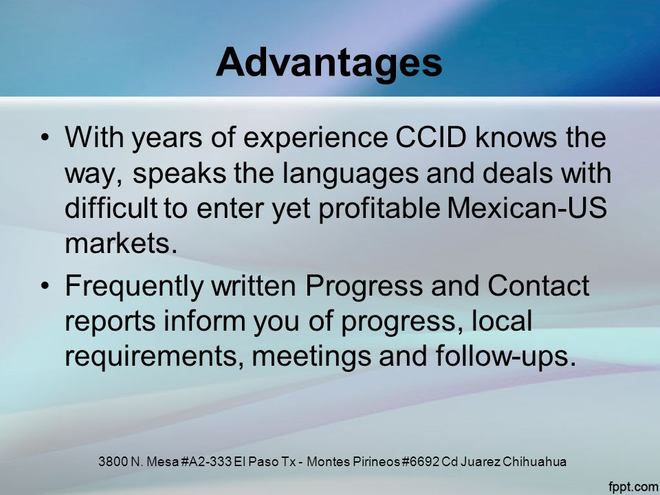 Advantages With years of experience CCID knows the way, speaks the languages and deals with difficult to enter yet profitable Mexican-US markets.