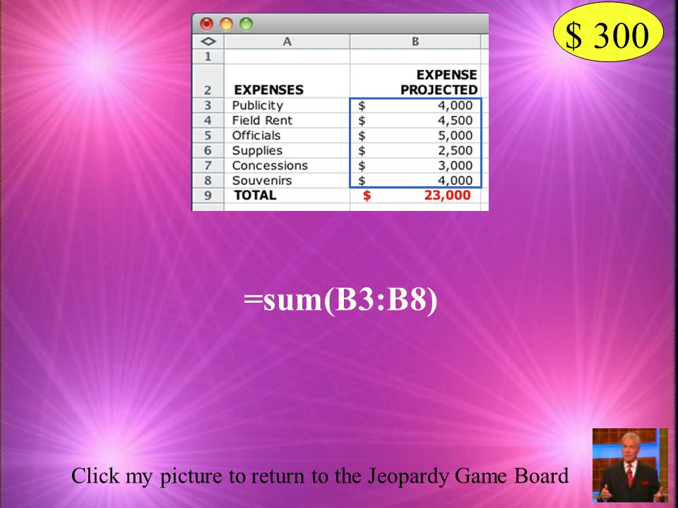 $ 300 =sum(B3:B8) Click my picture to return to the Jeopardy Game Board