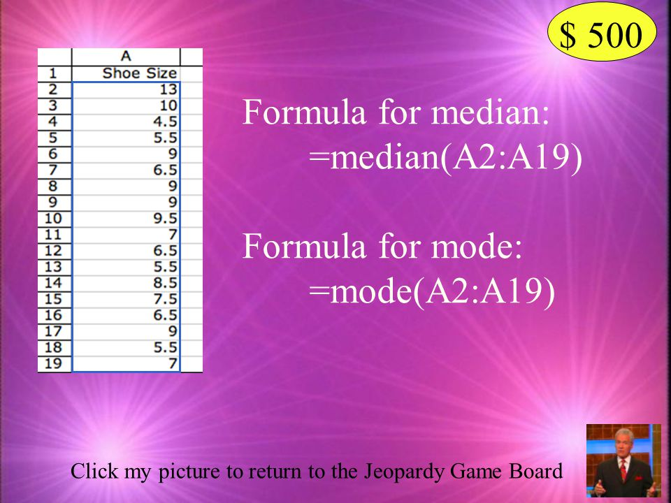 $ 500 Formula for median: =median(A2:A19) Formula for mode: