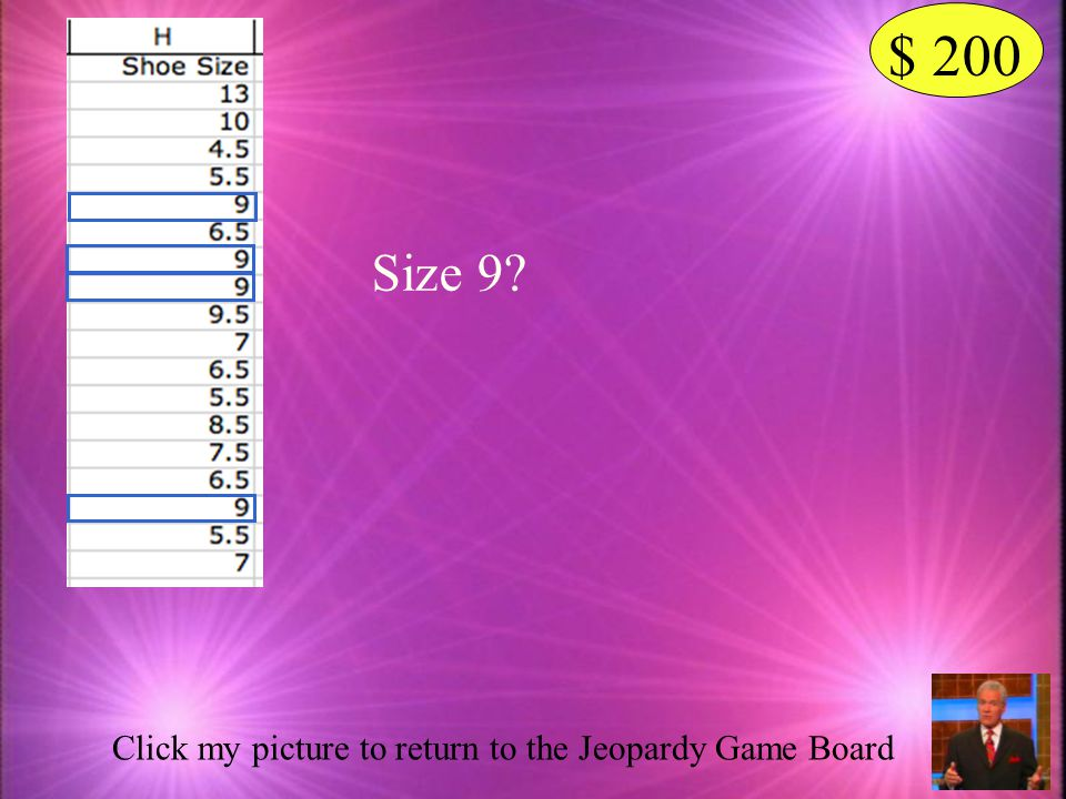$ 200 Size 9 Click my picture to return to the Jeopardy Game Board