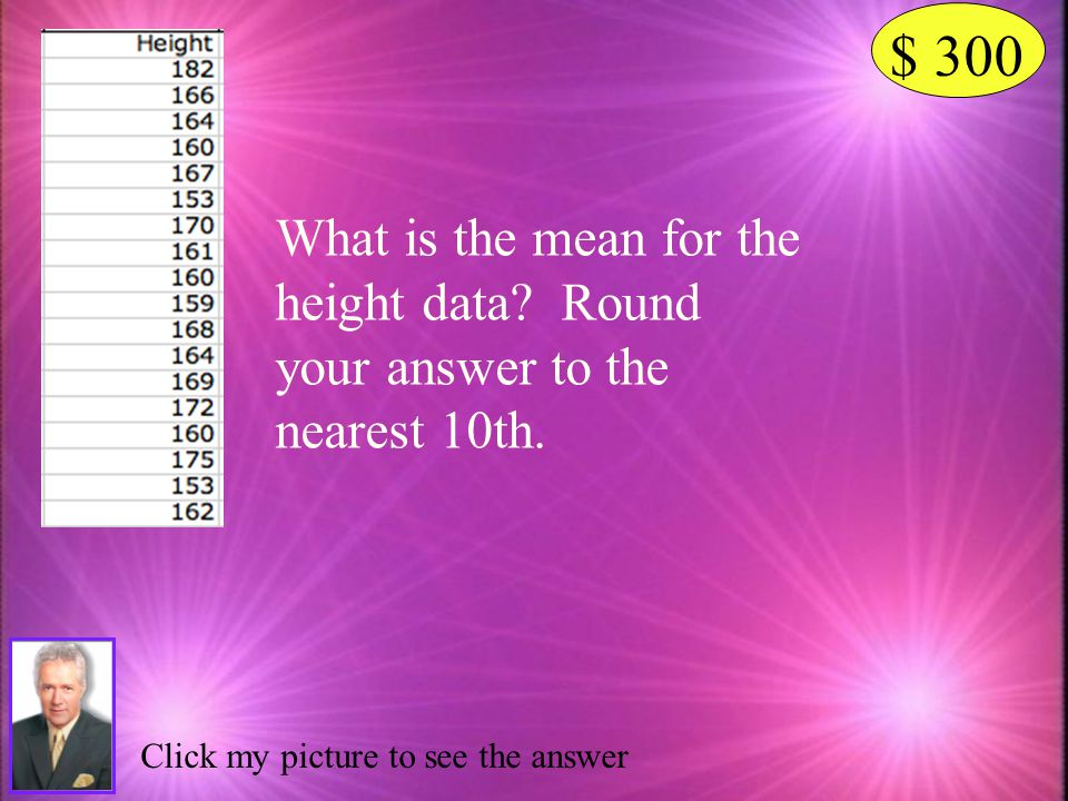 $ 300 What is the mean for the height data. Round your answer to the nearest 10th.