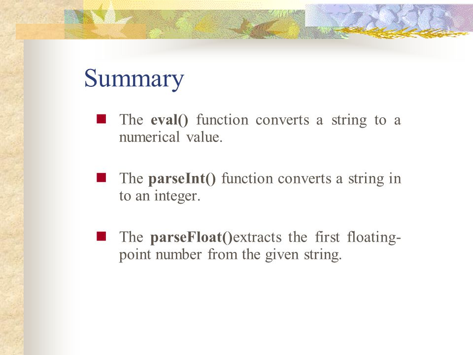 Summary The eval() function converts a string to a numerical value.