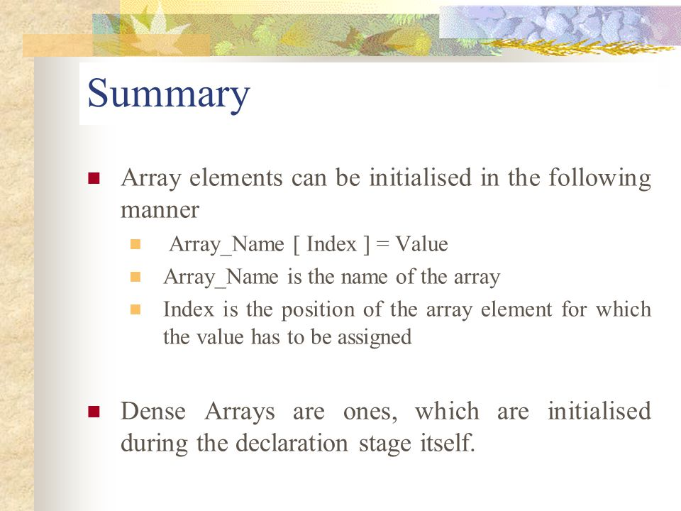 Summary Array elements can be initialised in the following manner