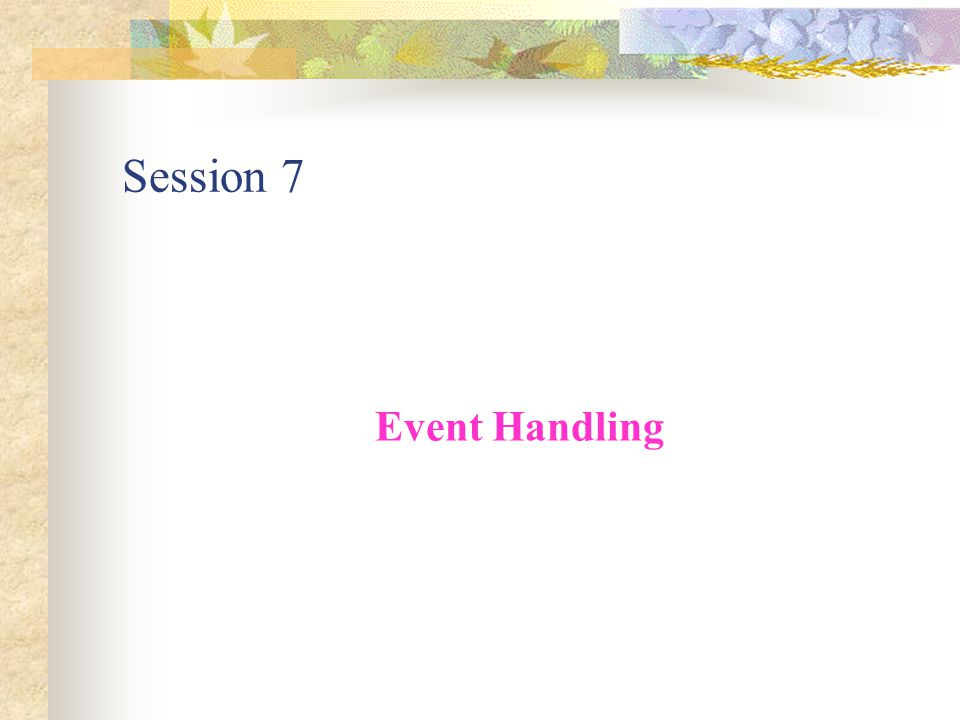 Session 7 Event Handling