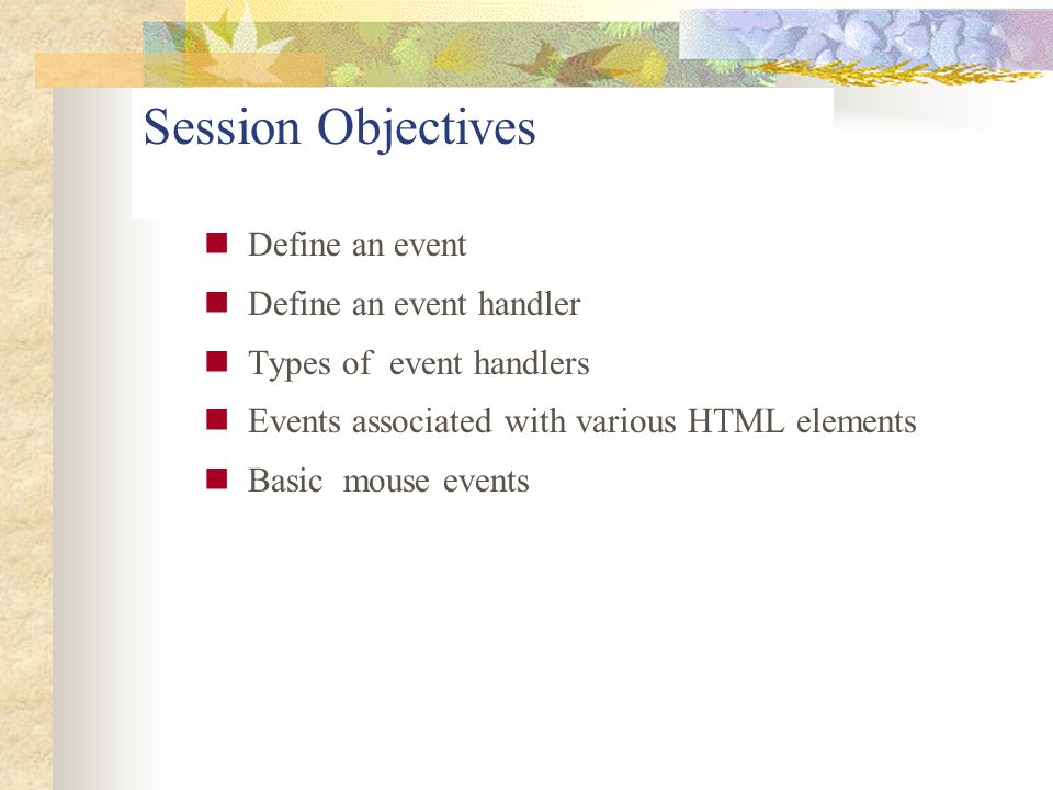 Session Objectives Define an event Define an event handler