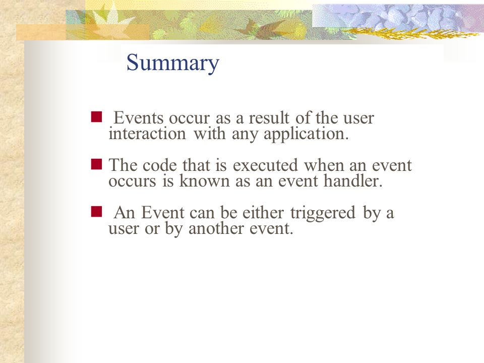 Summary Events occur as a result of the user