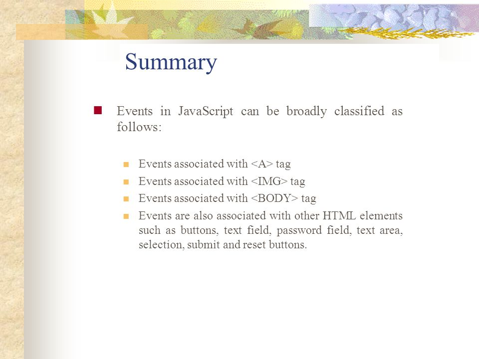 Summary Events in JavaScript can be broadly classified as follows: