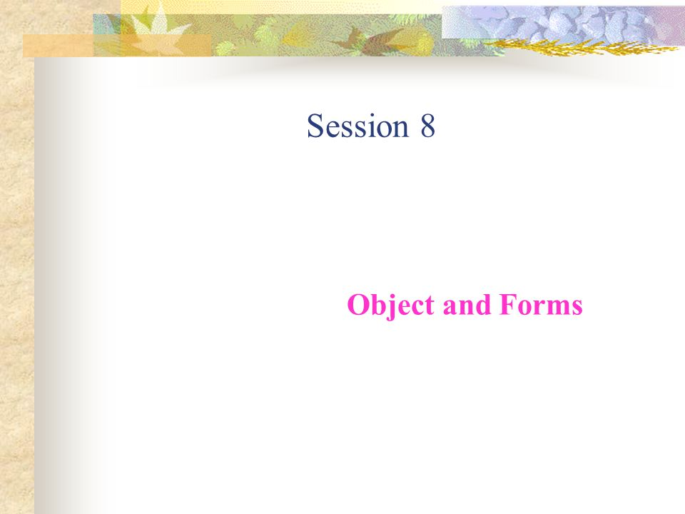 Session 8 Object and Forms