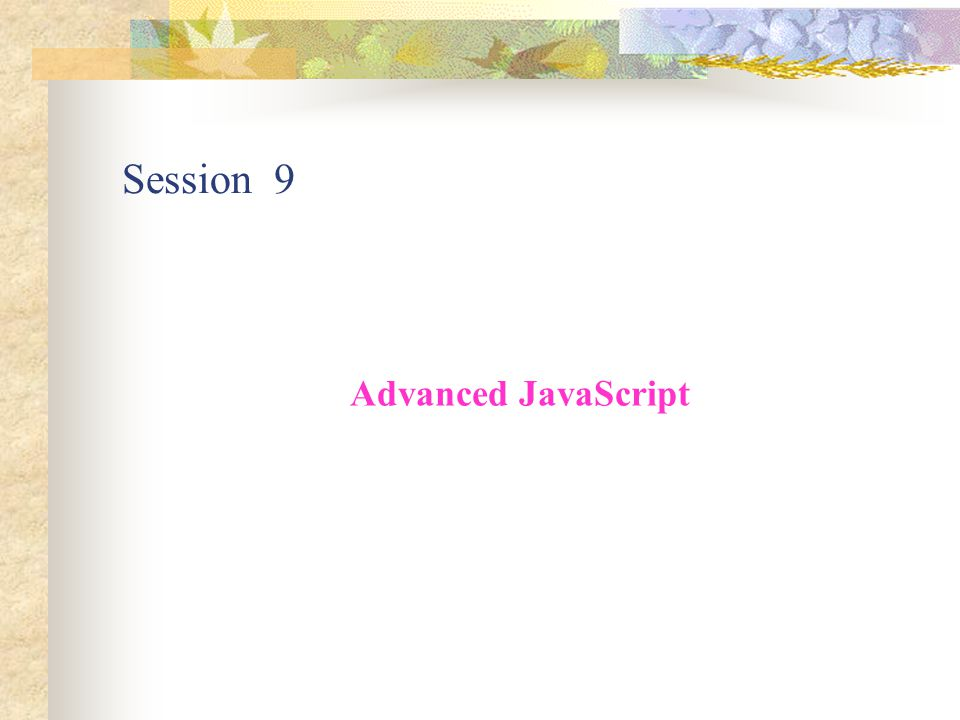 Session 9 Advanced JavaScript